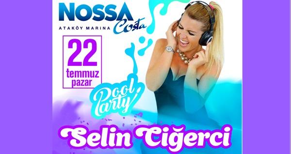 22 Temmuz'da Nossa Costa'da Selin Ciğerci DJ performansıyla birlikte havuz party 120 TL! 22 Temmuz 2018   10:00-24:00   Nossa Costa