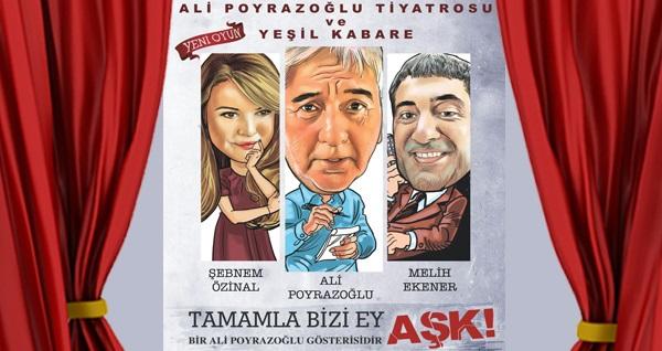 """Ali Poyrazoğlu'nun başrolünde olduğu """"Tamamla Bizi Ey Aşk"""" komedi oyunu için biletler"""