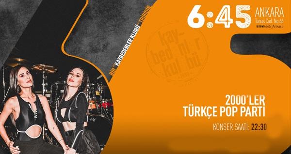 25 Eylül'de ve 28 Ekim'de 6:45 KK Ankara'da gerçekleşecek 2000′ler Türkçe Pop Parti için biletler 28 TL! 25 Eylül 2019 | 22.30 | 6:45 KK Ankara & 28 Ekim 2019 | 22:30 | 6:45 KK Ankara