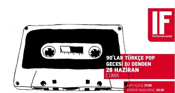 28 Haziran'da IF Performance Hall Ataşehir Sahnesi'nde gerçekleşecek 90'lar Türkçe Pop Gecesi DJ Denden için biletler 55 TL yerine 38 TL! 28 Haziran 2019 | 22:30 | IF Performance Hall Ataşehir Sahnesi