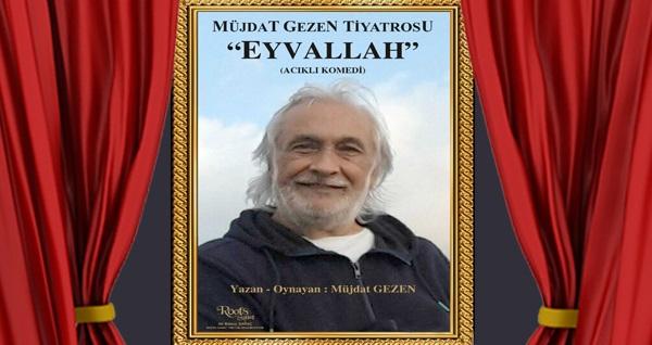 Müjdat Gezen'in yazıp yönettiği ''Eyvallah'' tiyatro oyununa giriş biletleri