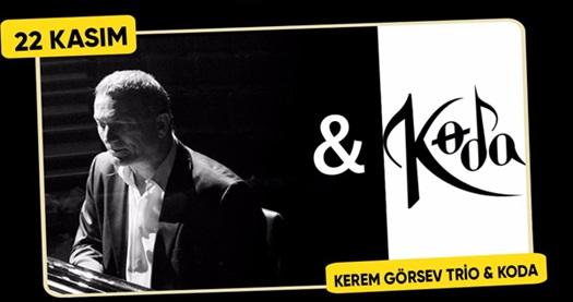 22 Kasım'da Bostanlı Suat Taşer Tiyatrosu'nda gerçekleşecek Kerem Görsev Trio & Koda konserine biletler 46 TL'den başlayan fiyatlarla! 22 Kasım 2017   20.30   Bostanlı Suat Taşer Tiyatrosu