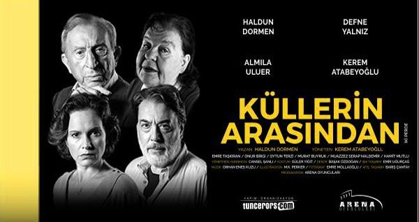 """Haldun Dormen'in yazdığı sezonun yeni oyunu """"Küllerin Arasından"""" için biletler 67,50 TL yerine 40 TL! Tarih ve konum seçimi yapmak için """"Hemen Al"""" butonuna tıklayınız."""