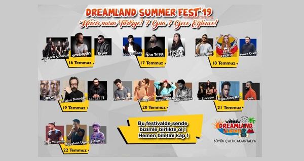 16-22 Temmuz tarihleri arasında Antalya'da gerçekleşecek Dreamland SummerFest için lansmana özel sınırlı sayıda biletler 69,90 TL'den başlayan fiyatlarla! 16-22 Temmuz 2019, Büyük Çaltıcak etkinlik alanı