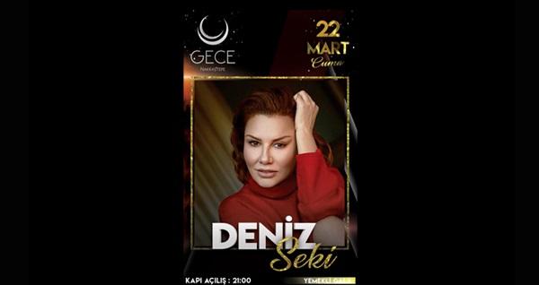 Eğlencenin adresi GECE Nakkaştepe'de 22 Mart'ta Deniz Seki eşliğinde limitsiz yerli içecekli yemekli gala menüsü 199 TL! 22 Mart 2019  | 21:00 | GECE Nakkaştepe