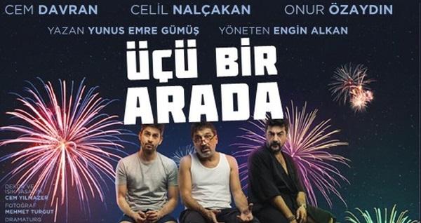 """Cem Davran, Celil Nalçakan ve Onur Özaydın'ın rol aldığı 'Üçü Bir Arada' adlı tiyatro oyununa biletler 78,50 TL yerine 50 TL! Tarih ve konum seçimi yapmak için """"Hemen Al"""" butonuna tıklayınız."""